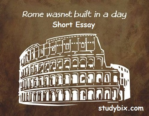 Examples List on new topic essay rome was not built in a day